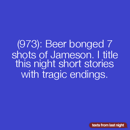 Beer bonged 7 shots of Jameson  I title this night short stories with